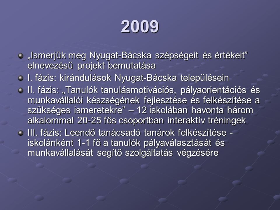 """2009 """"Ismerjük meg Nyugat-Bácska szépségeit és értékeit"""" elnevezésű projekt bemutatása I. fázis: kirándulások Nyugat-Bácska településein II. fázis: """"T"""