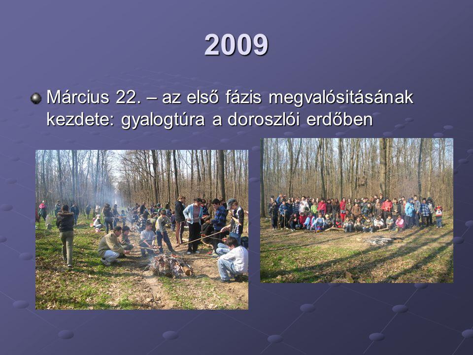 2009 Március 22. – az első fázis megvalósitásának kezdete: gyalogtúra a doroszlói erdőben