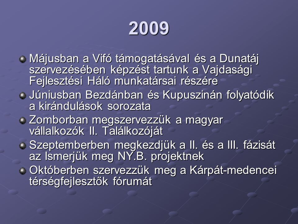 2009 Májusban a Vifó támogatásával és a Dunatáj szervezésében képzést tartunk a Vajdasági Fejlesztési Háló munkatársai részére Júniusban Bezdánban és