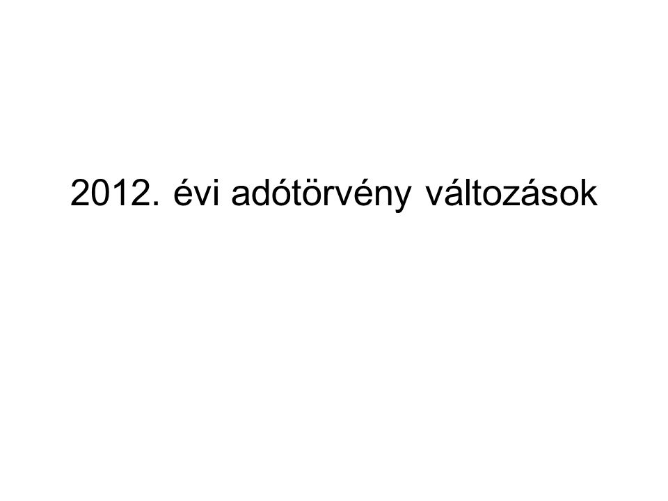 2012. évi adótörvény változások