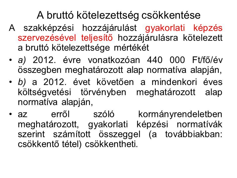 A bruttó kötelezettség csökkentése A szakképzési hozzájárulást gyakorlati képzés szervezésével teljesítő hozzájárulásra kötelezett a bruttó kötelezettsége mértékét a) 2012.