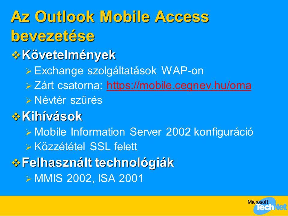 Az Outlook Mobile Access bevezetése  Követelmények  Exchange szolgáltatások WAP-on  Zárt csatorna: https://mobile.cegnev.hu/omahttps://mobile.cegne