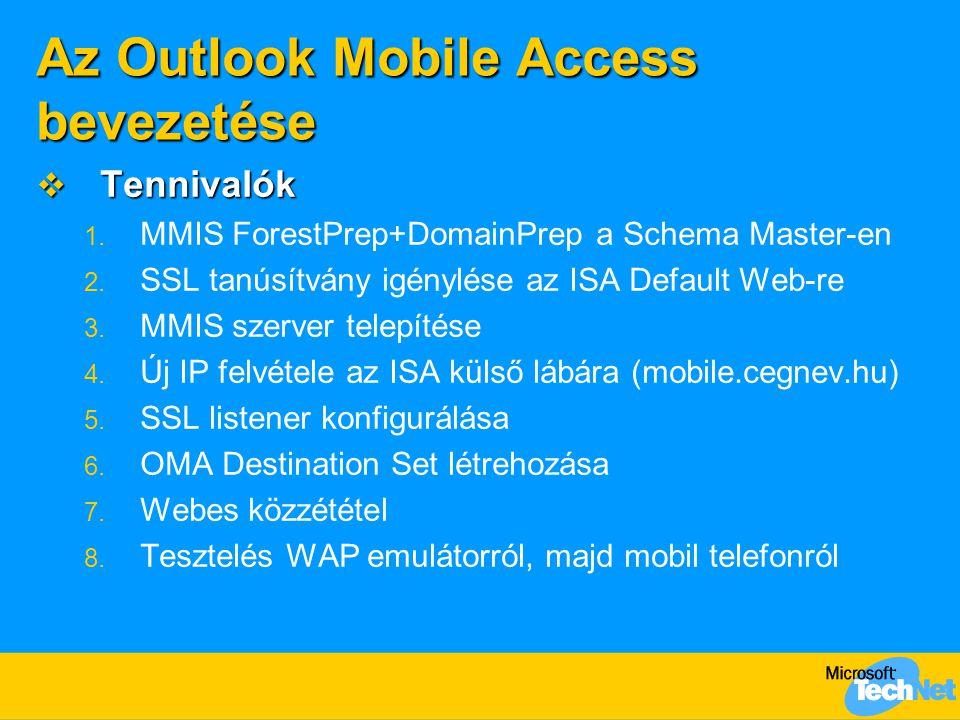Az Outlook Mobile Access bevezetése  Tennivalók 1. MMIS ForestPrep+DomainPrep a Schema Master-en 2. SSL tanúsítvány igénylése az ISA Default Web-re 3