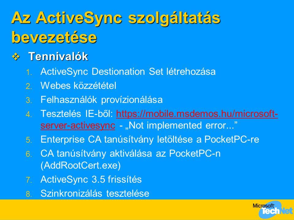 Az ActiveSync szolgáltatás bevezetése  Tennivalók 1. ActiveSync Destionation Set létrehozása 2. Webes közzététel 3. Felhasználók provízionálása 4. Te
