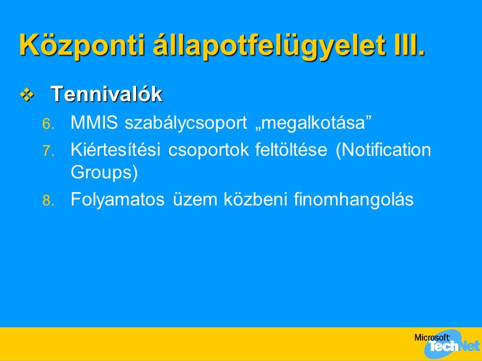"""Központi állapotfelügyelet III.  Tennivalók 6. MMIS szabálycsoport """"megalkotása"""" 7. Kiértesítési csoportok feltöltése (Notification Groups) 8. Folyam"""