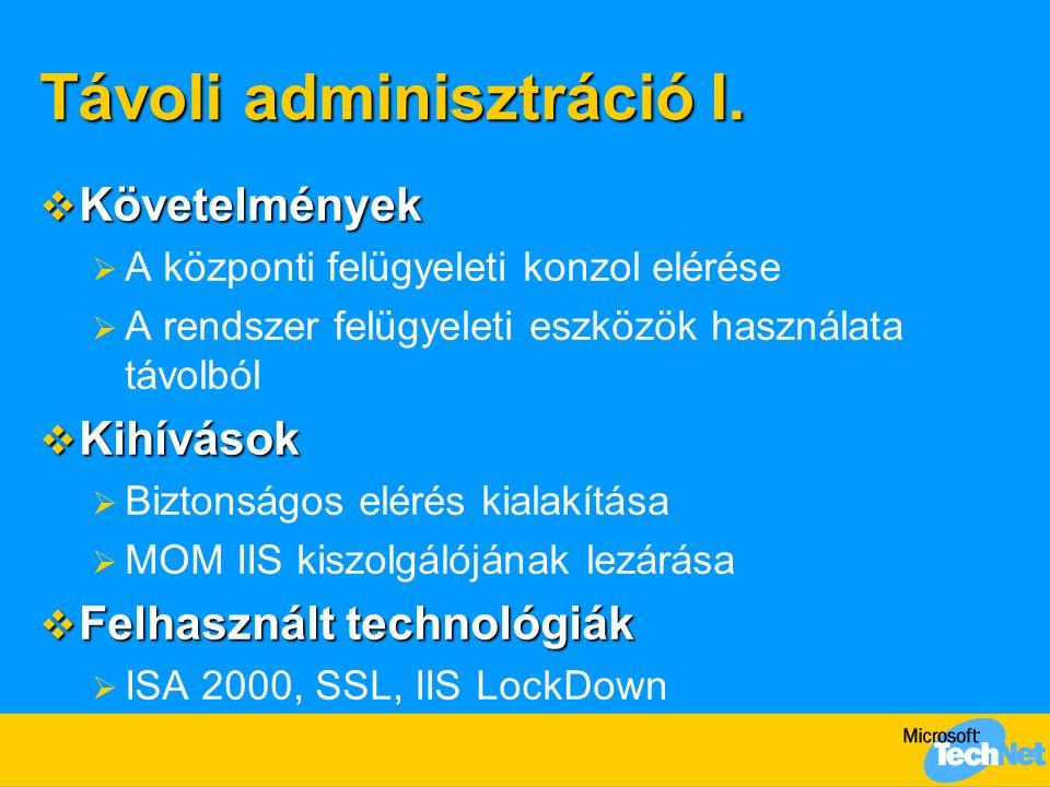Távoli adminisztráció I.  Követelmények  A központi felügyeleti konzol elérése  A rendszer felügyeleti eszközök használata távolból  Kihívások  B