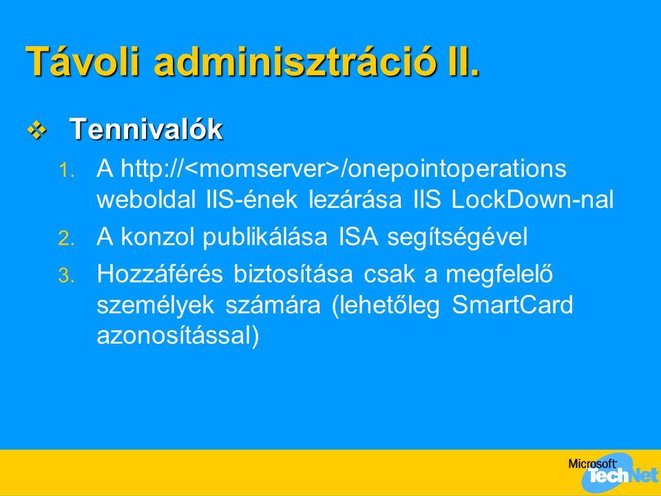 Távoli adminisztráció II.  Tennivalók 1. A http:// /onepointoperations weboldal IIS-ének lezárása IIS LockDown-nal 2. A konzol publikálása ISA segíts