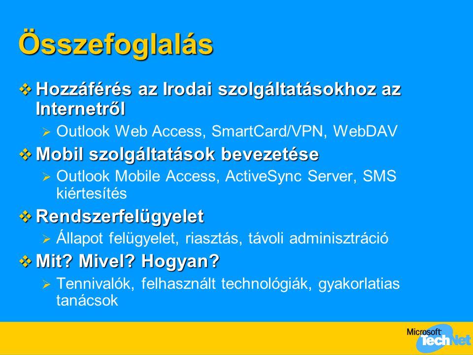 Összefoglalás  Hozzáférés az Irodai szolgáltatásokhoz az Internetről  Outlook Web Access, SmartCard/VPN, WebDAV  Mobil szolgáltatások bevezetése 
