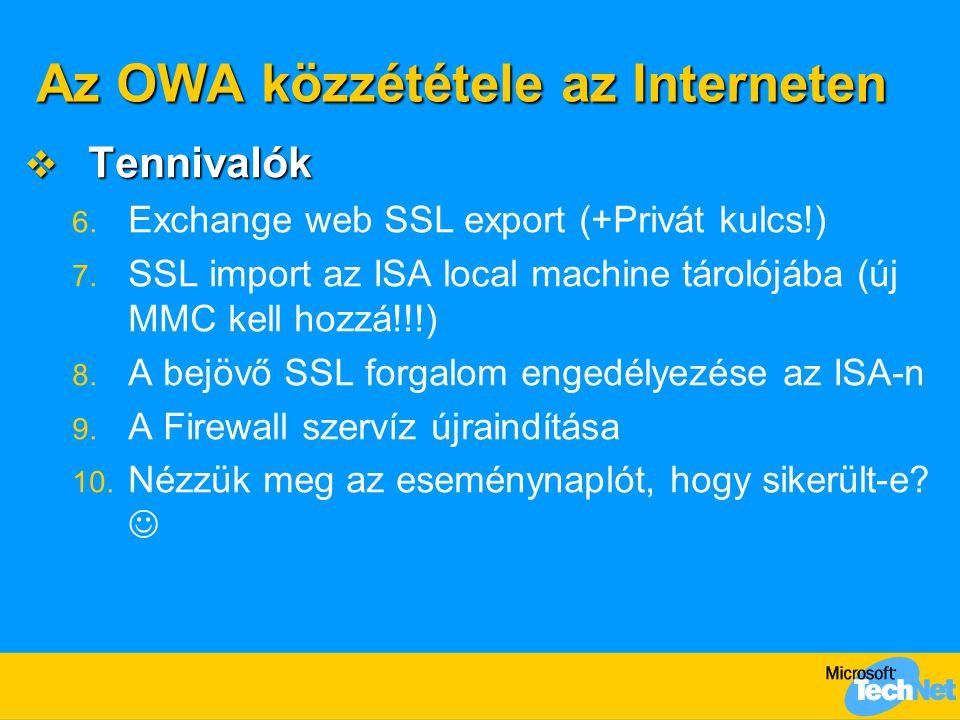 Az OWA közzététele az Interneten  Tennivalók 6. Exchange web SSL export (+Privát kulcs!) 7. SSL import az ISA local machine tárolójába (új MMC kell h