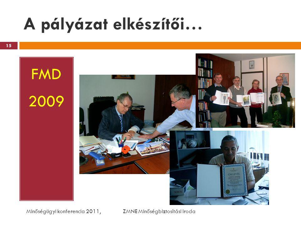 A pályázat elkészítői… FMD 2009 Minőségügyi konferencia 2011, ZMNE Minőségbiztosítási Iroda 15
