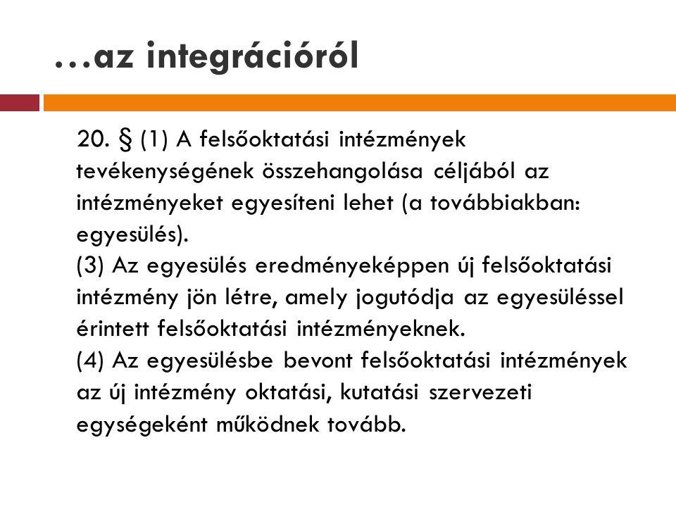 …az integrációról 20. § (1) A felsőoktatási intézmények tevékenységének összehangolása céljából az intézményeket egyesíteni lehet (a továbbiakban: egy