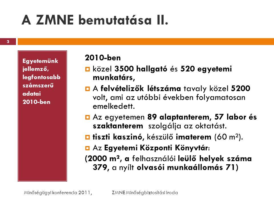 A ZMNE bemutatása II. Egyetemünk jellemző, legfontosabb számszerű adatai 2010-ben 2010-ben  közel 3500 hallgató és 520 egyetemi munkatárs,  A felvét