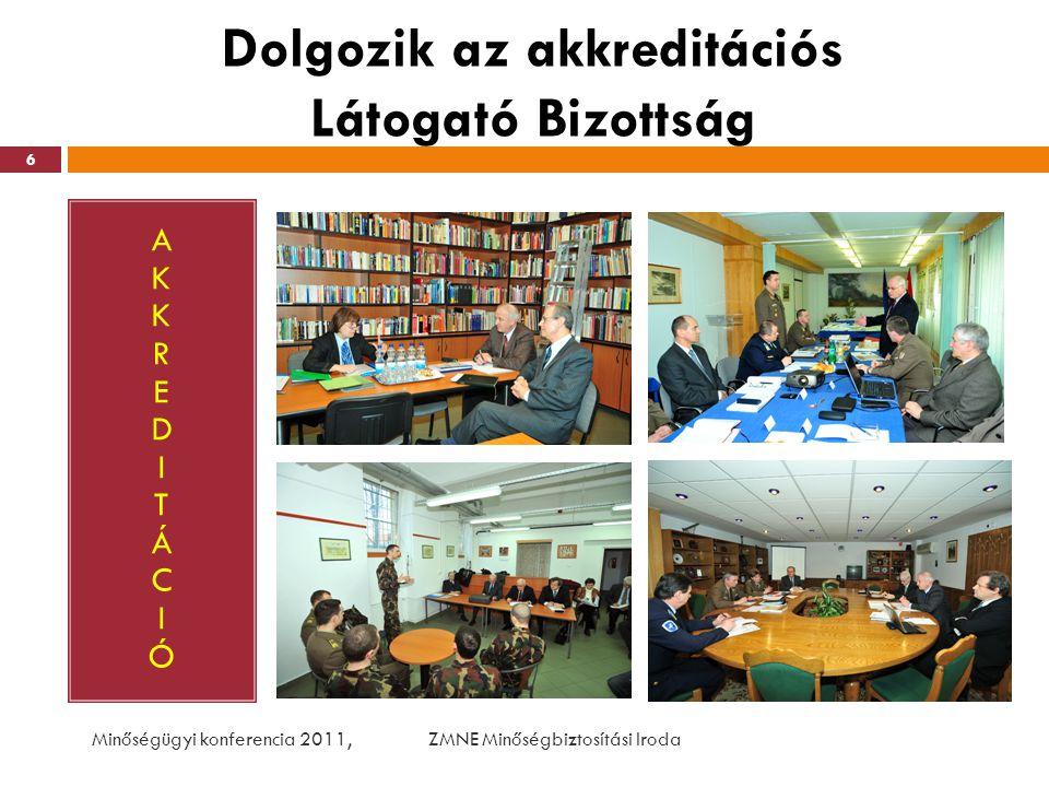 Dolgozik az akkreditációs Látogató Bizottság AKKREDITÁCIÓAKKREDITÁCIÓ Minőségügyi konferencia 2011, ZMNE Minőségbiztosítási Iroda 6