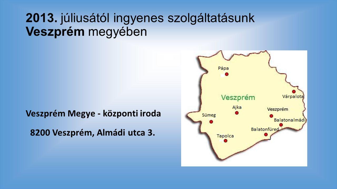 2013. júliusától ingyenes szolgáltatásunk Veszprém megyében Veszprém Megye - központi iroda 8200 Veszprém, Almádi utca 3.