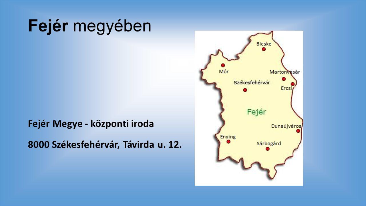 Fejér megyében Fejér Megye - központi iroda 8000 Székesfehérvár, Távirda u. 12.