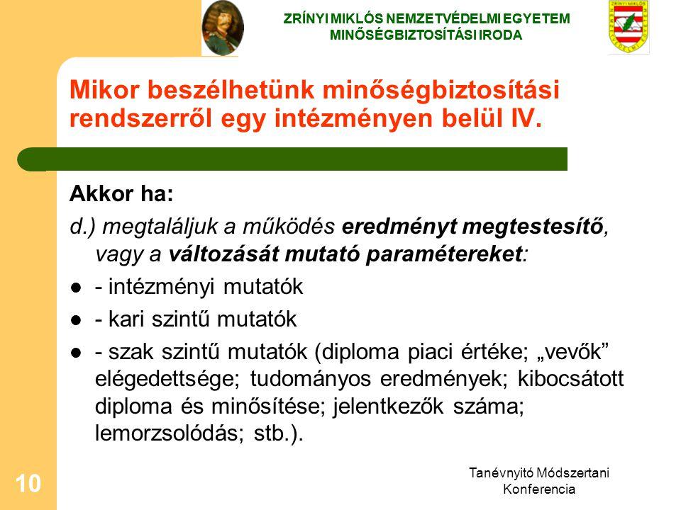 Tanévnyitó Módszertani Konferencia 10 Mikor beszélhetünk minőségbiztosítási rendszerről egy intézményen belül IV. Akkor ha: d.) megtaláljuk a működés