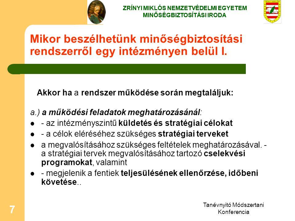 Tanévnyitó Módszertani Konferencia 7 Mikor beszélhetünk minőségbiztosítási rendszerről egy intézményen belül I. Akkor ha a rendszer működése során meg
