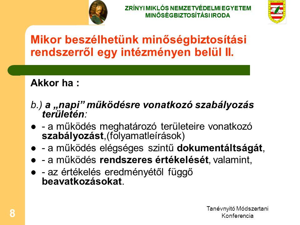 """Tanévnyitó Módszertani Konferencia 8 Mikor beszélhetünk minőségbiztosítási rendszerről egy intézményen belül II. Akkor ha : b.) a """"napi"""" működésre von"""