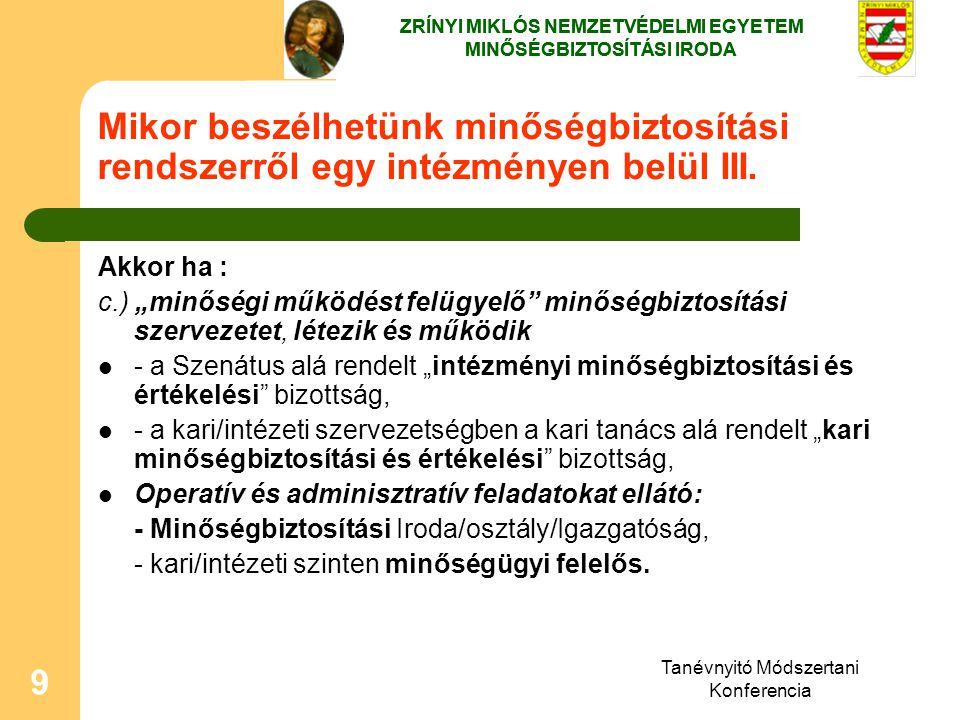 """Tanévnyitó Módszertani Konferencia 9 Mikor beszélhetünk minőségbiztosítási rendszerről egy intézményen belül III. Akkor ha : c.) """"minőségi működést fe"""