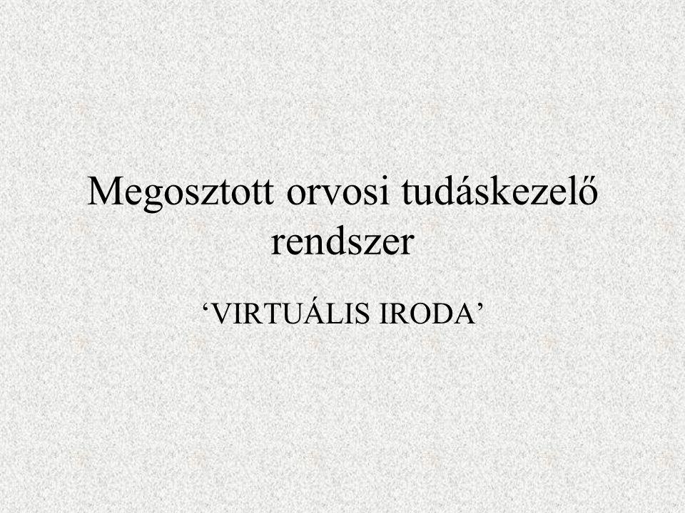 Megosztott orvosi tudáskezelő rendszer 'VIRTUÁLIS IRODA'