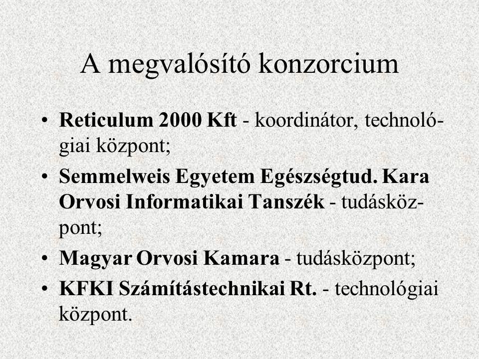 A megvalósító konzorcium Reticulum 2000 Kft - koordinátor, technoló- giai központ; Semmelweis Egyetem Egészségtud.