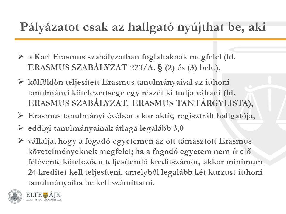 Pályázatot csak az hallgató nyújthat be, aki  a Kari Erasmus szabályzatban foglaltaknak megfelel (ld.