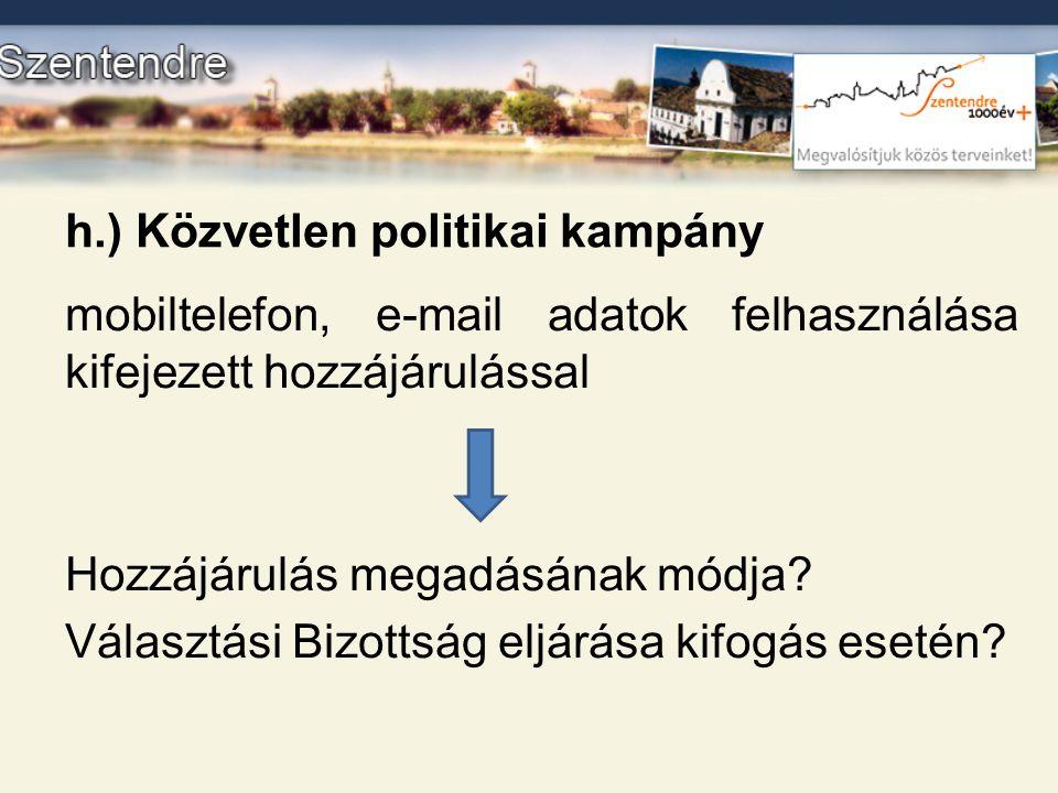 h.) Közvetlen politikai kampány mobiltelefon, e-mail adatok felhasználása kifejezett hozzájárulással Hozzájárulás megadásának módja? Választási Bizott
