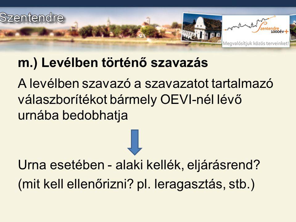 m.) Levélben történő szavazás A levélben szavazó a szavazatot tartalmazó válaszborítékot bármely OEVI-nél lévő urnába bedobhatja Urna esetében - alaki