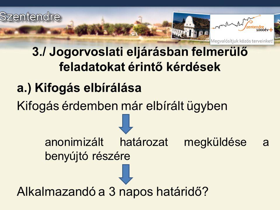 3./ Jogorvoslati eljárásban felmerülő feladatokat érintő kérdések a.) Kifogás elbírálása Kifogás érdemben már elbírált ügyben anonimizált határozat me