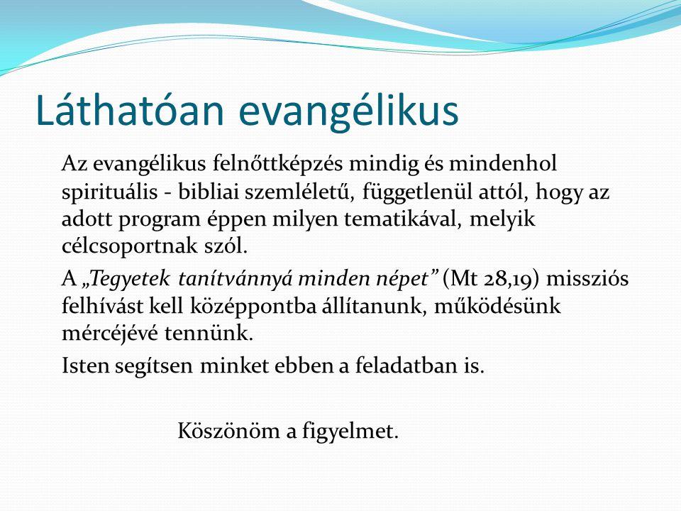 Láthatóan evangélikus Az evangélikus felnőttképzés mindig és mindenhol spirituális - bibliai szemléletű, függetlenül attól, hogy az adott program éppen milyen tematikával, melyik célcsoportnak szól.