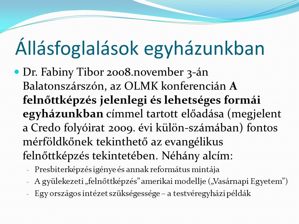 """Állásfoglalások egyházunkban Kocsis István, az Országos Iroda munkatársa 2009 nyarán készített egy átfogó tanulmányt """"F ELNŐTTKÉPZÉSI SZAKMAI KONCEPCIÓ (előkészítő anyag a Magyarországi Evangélikus Egyház felnőttképzési munkaág/intézmény kialakításához), valamint egy diavetítéses bemutatót """" A munkaerő- piac és a felnőttképzés egyházi vonatkozásai és a finanszírozás kérdése címmel Mindkét anyag számos olyan felvetést tartalmaz, melyek már részben megvalósultak."""