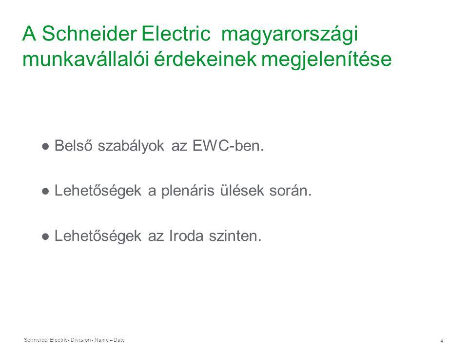 Schneider Electric 4 - Division - Name – Date A Schneider Electric magyarországi munkavállalói érdekeinek megjelenítése ● Belső szabályok az EWC-ben.