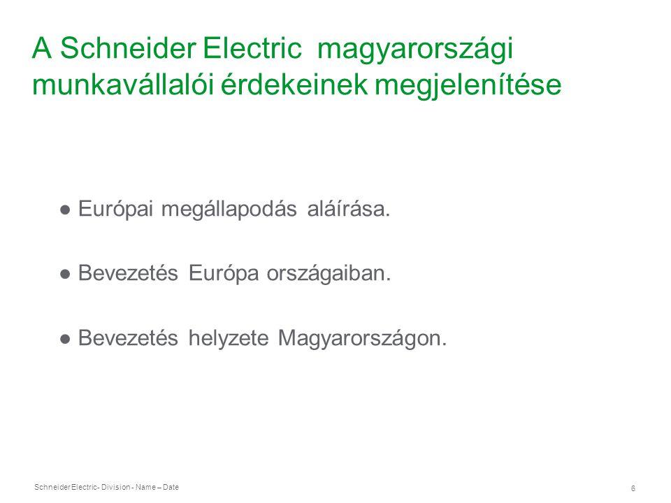 Schneider Electric 7 - Division - Name – Date A Schneider Electric magyarországi munkavállalói érdekeinek megjelenítése ● Európai megállapodás működtetése:  eseti alkalommal,  Kollektív Szerződés szinten.