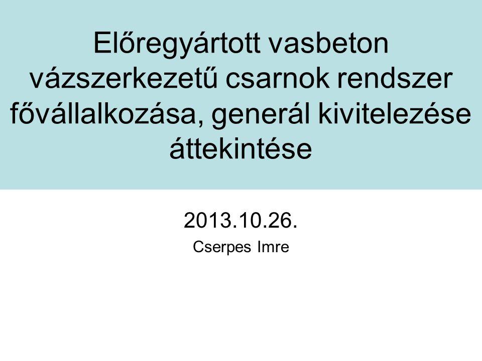 Előregyártott vasbeton vázszerkezetű csarnok rendszer fővállalkozása, generál kivitelezése áttekintése 2013.10.26. Cserpes Imre
