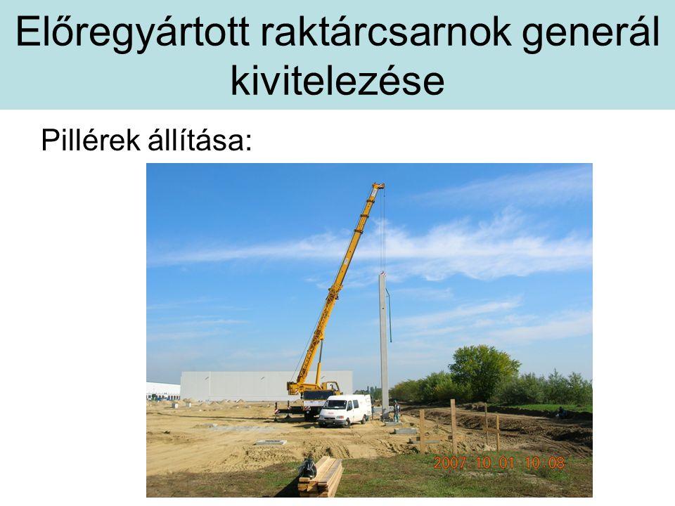 Előregyártott raktárcsarnok generál kivitelezése Pillérek állítása:
