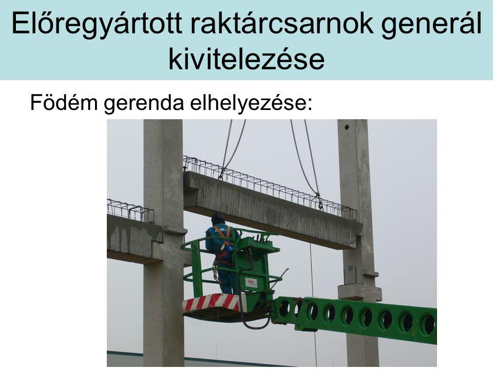 Előregyártott raktárcsarnok generál kivitelezése Födém gerenda elhelyezése: