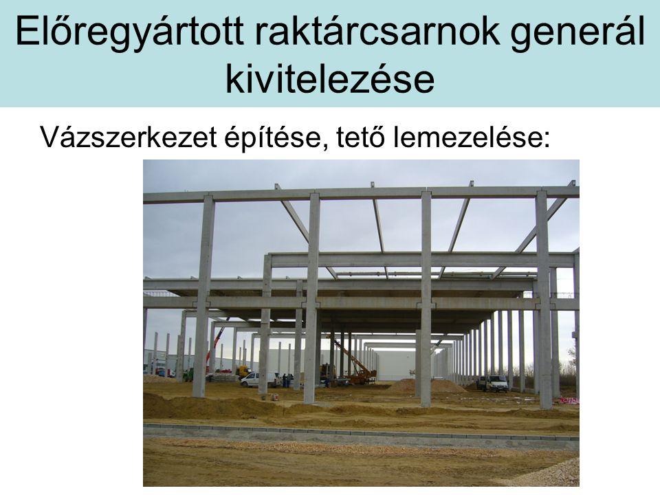 Előregyártott raktárcsarnok generál kivitelezése Vázszerkezet építése, tető lemezelése: