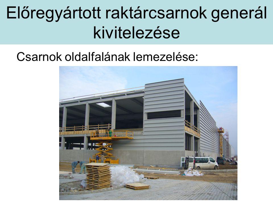 Előregyártott raktárcsarnok generál kivitelezése Csarnok oldalfalának lemezelése: