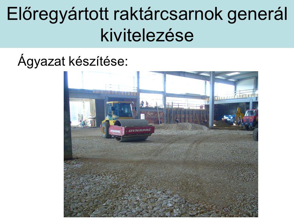 Előregyártott raktárcsarnok generál kivitelezése Ágyazat készítése: