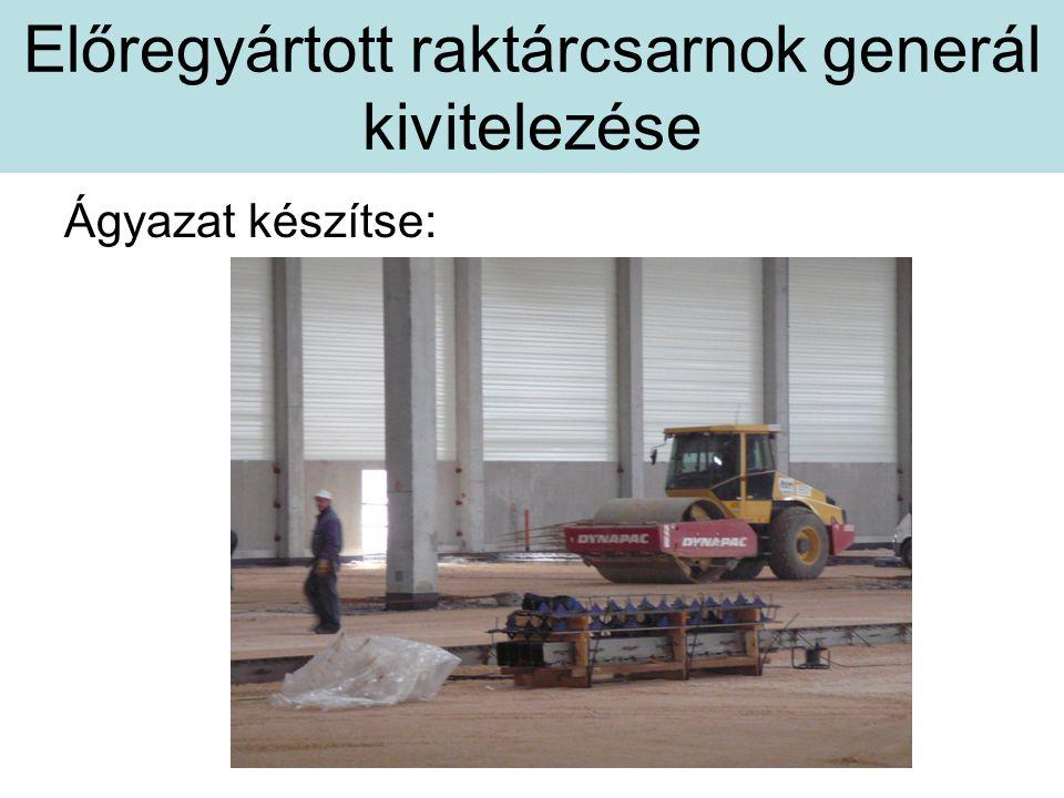 Előregyártott raktárcsarnok generál kivitelezése Ágyazat készítse: