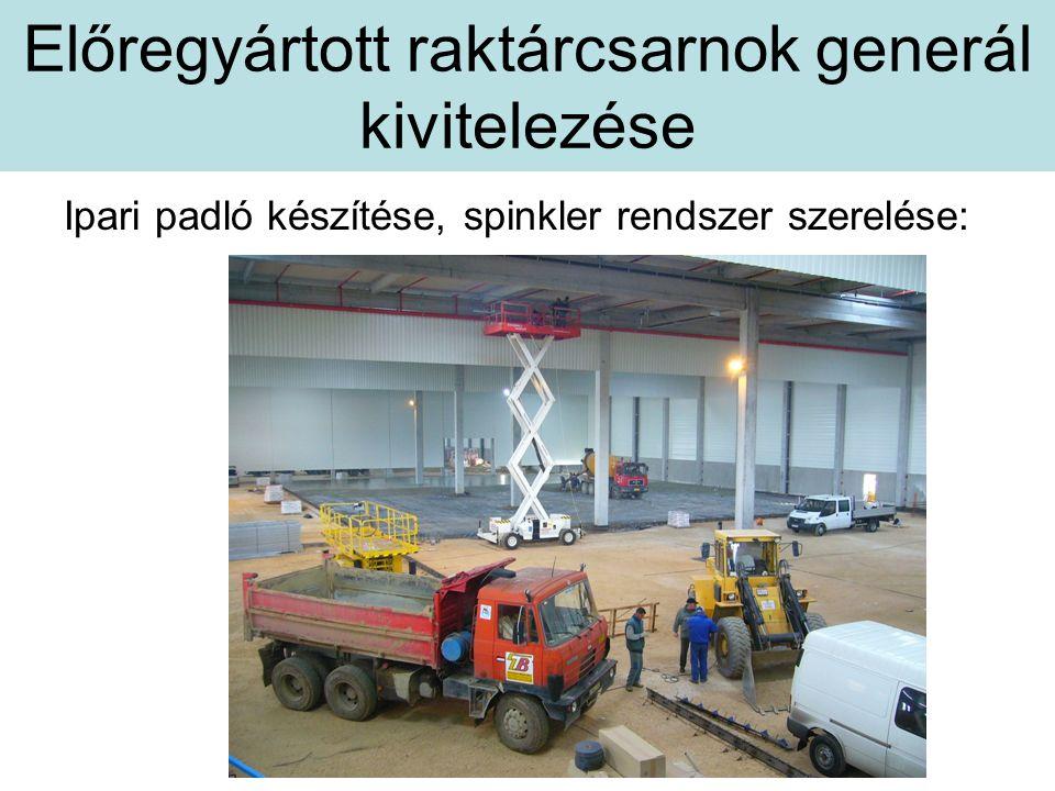 Előregyártott raktárcsarnok generál kivitelezése Ipari padló készítése, spinkler rendszer szerelése:
