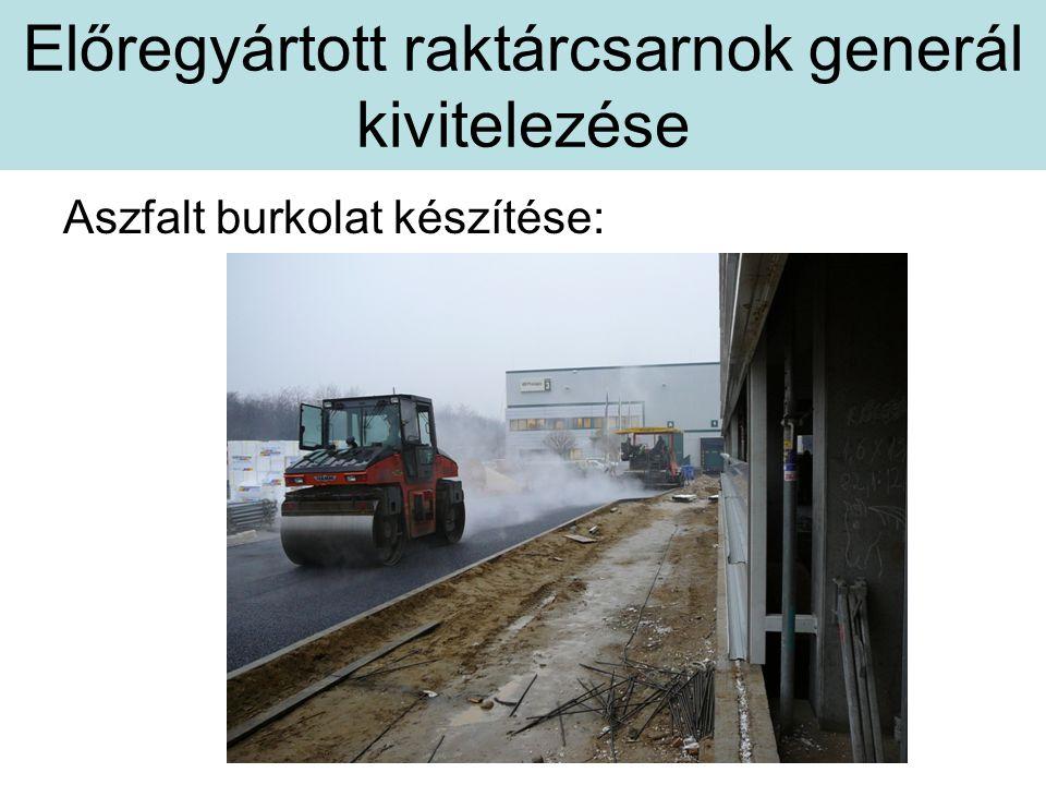 Előregyártott raktárcsarnok generál kivitelezése Aszfalt burkolat készítése: