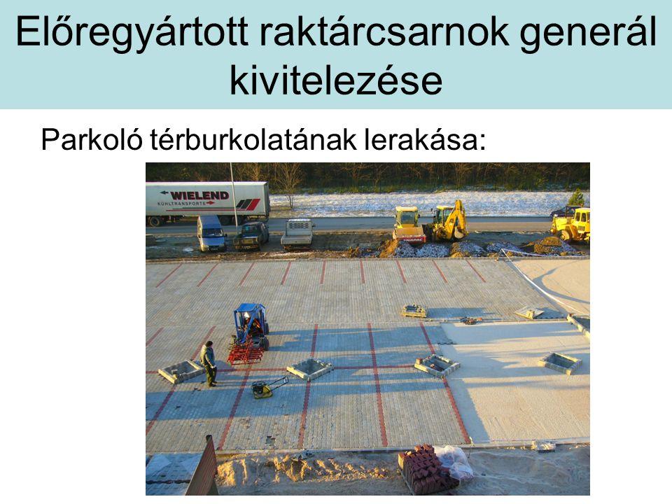 Előregyártott raktárcsarnok generál kivitelezése Parkoló térburkolatának lerakása: