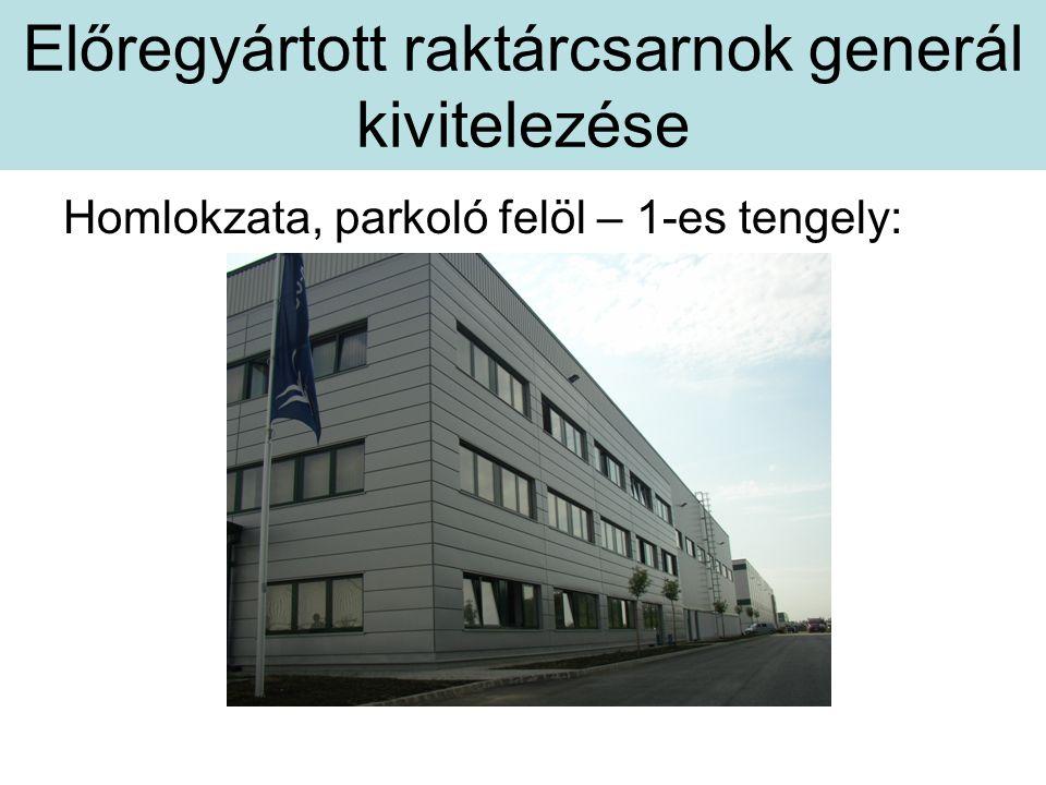 Előregyártott raktárcsarnok generál kivitelezése Homlokzata, parkoló felöl – 1-es tengely:
