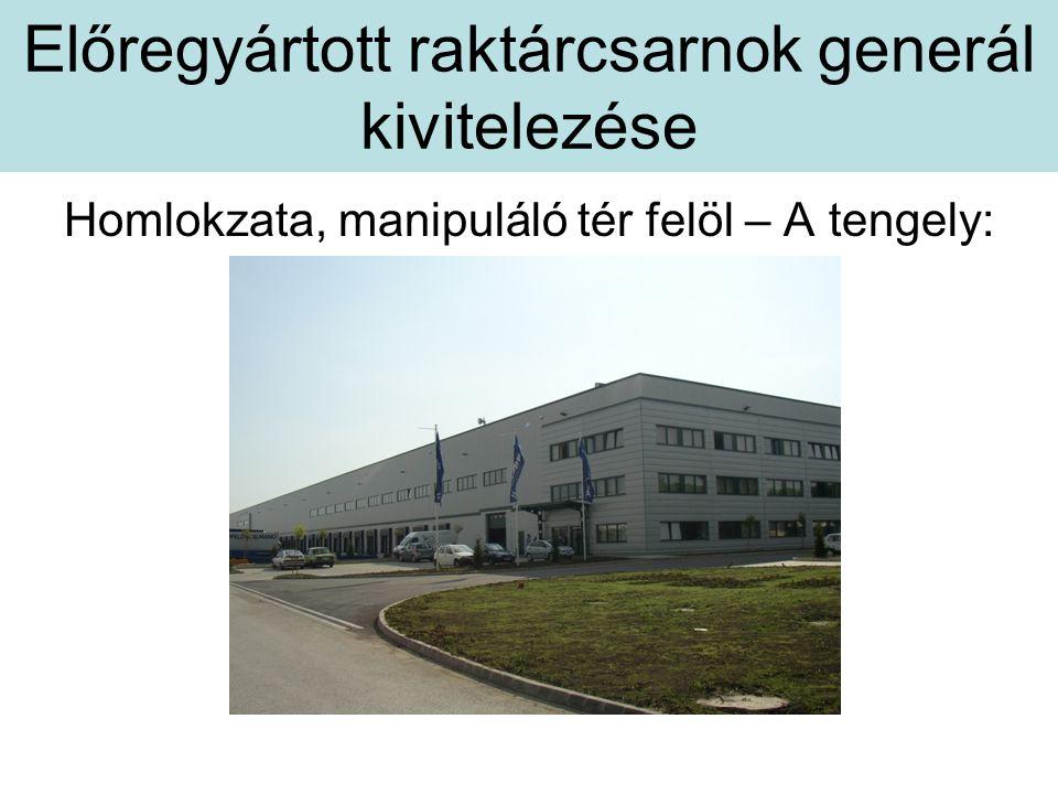 Előregyártott raktárcsarnok generál kivitelezése Homlokzata, manipuláló tér felöl – A tengely: