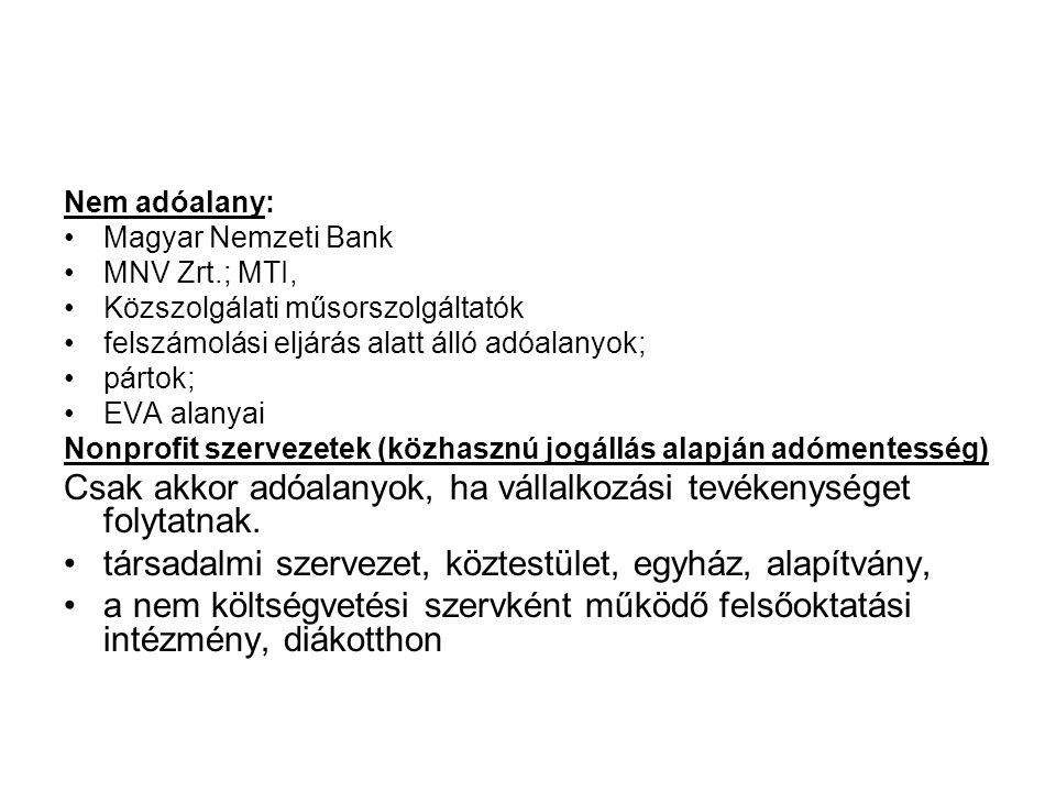 Nem adóalany: Magyar Nemzeti Bank MNV Zrt.; MTI, Közszolgálati műsorszolgáltatók felszámolási eljárás alatt álló adóalanyok; pártok; EVA alanyai Nonprofit szervezetek (közhasznú jogállás alapján adómentesség) Csak akkor adóalanyok, ha vállalkozási tevékenységet folytatnak.