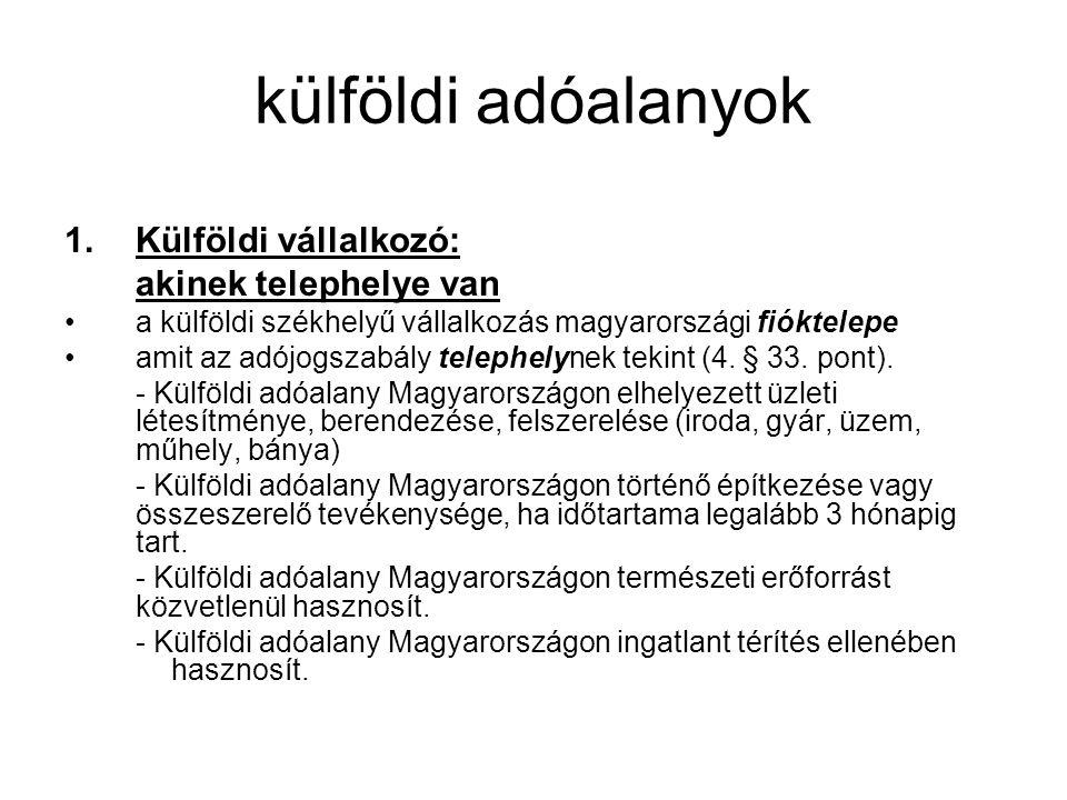külföldi adóalanyok 1.Külföldi vállalkozó: akinek telephelye van a külföldi székhelyű vállalkozás magyarországi fióktelepe amit az adójogszabály telephelynek tekint (4.