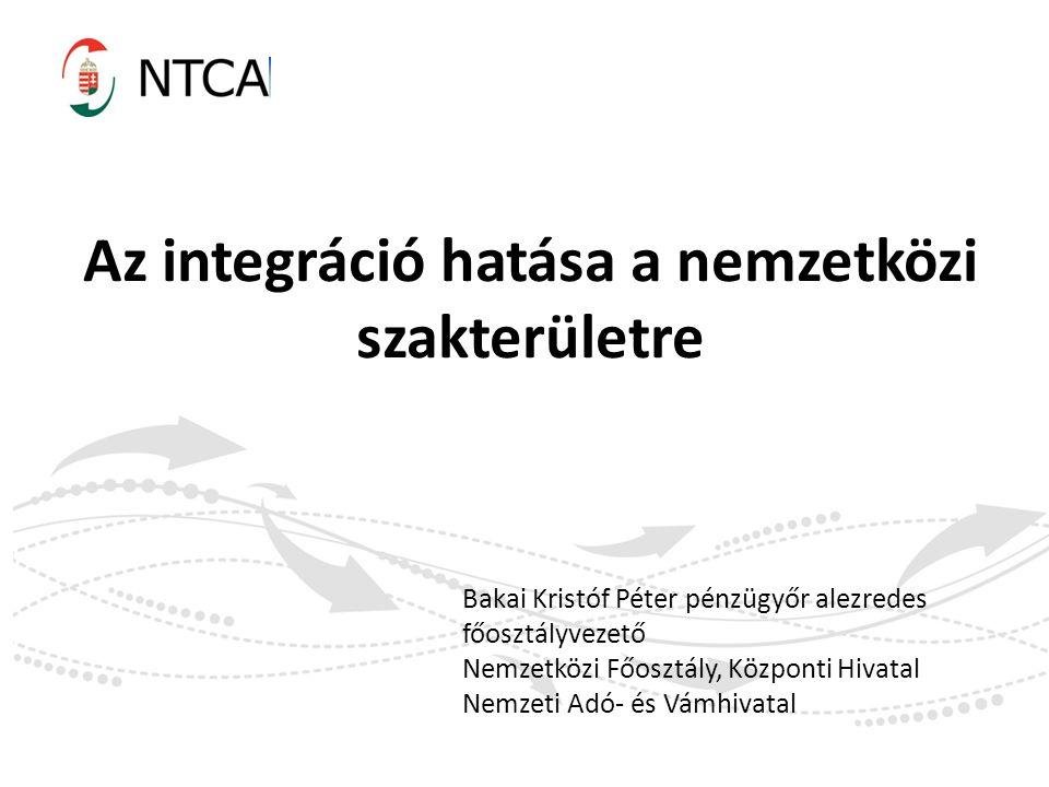 Az integráció hatása a nemzetközi szakterületre Bakai Kristóf Péter pénzügyőr alezredes főosztályvezető Nemzetközi Főosztály, Központi Hivatal Nemzeti
