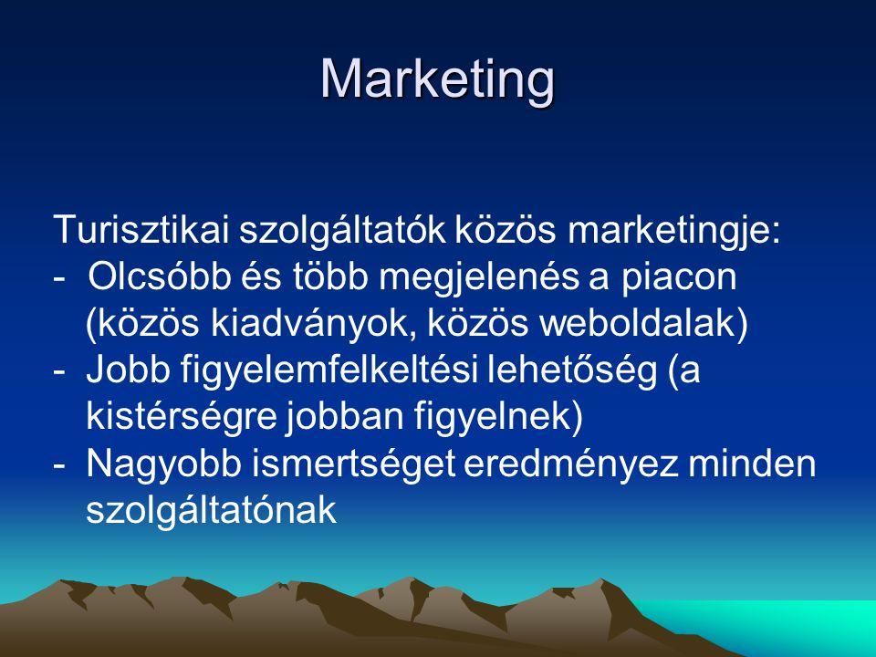 Marketing Turisztikai szolgáltatók közös marketingje: - Olcsóbb és több megjelenés a piacon (közös kiadványok, közös weboldalak) -Jobb figyelemfelkeltési lehetőség (a kistérségre jobban figyelnek) -Nagyobb ismertséget eredményez minden szolgáltatónak