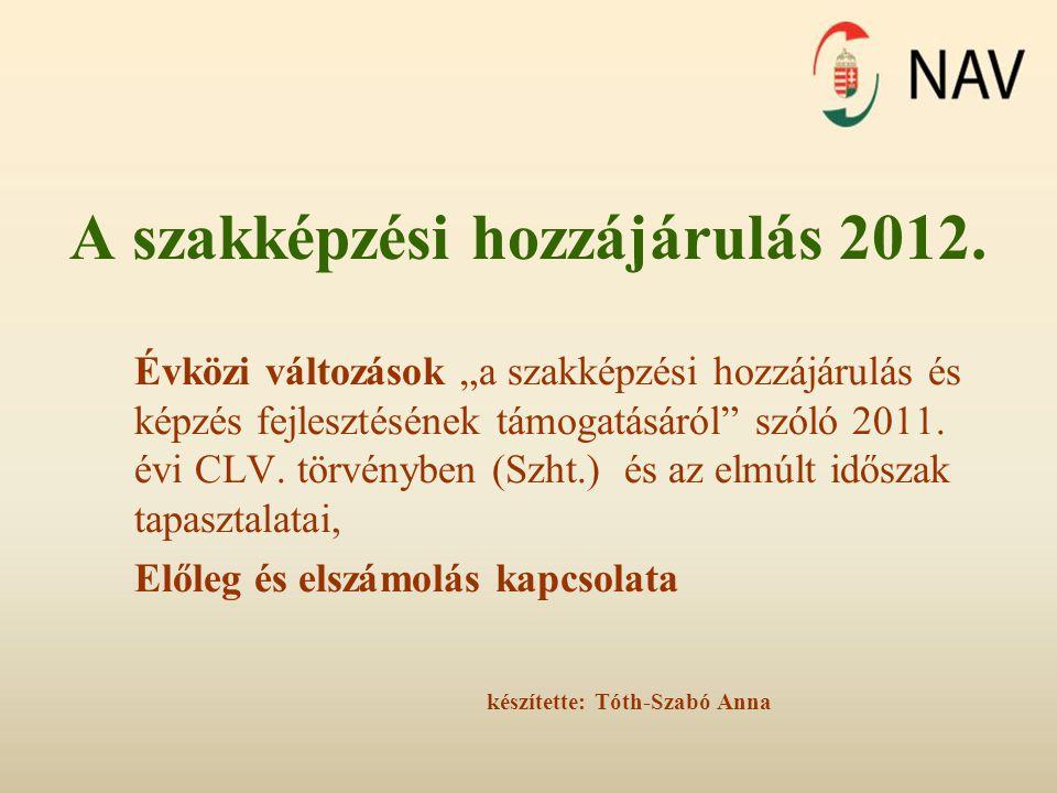 """A szakképzési hozzájárulás 2012. Évközi változások """"a szakképzési hozzájárulás és képzés fejlesztésének támogatásáról"""" szóló 2011. évi CLV. törvényben"""